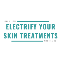 Electrify Your Skin Treatments